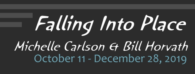 """""""Falling Into Place: Michelle Carlson & Bill Horvath"""" exhibit"""